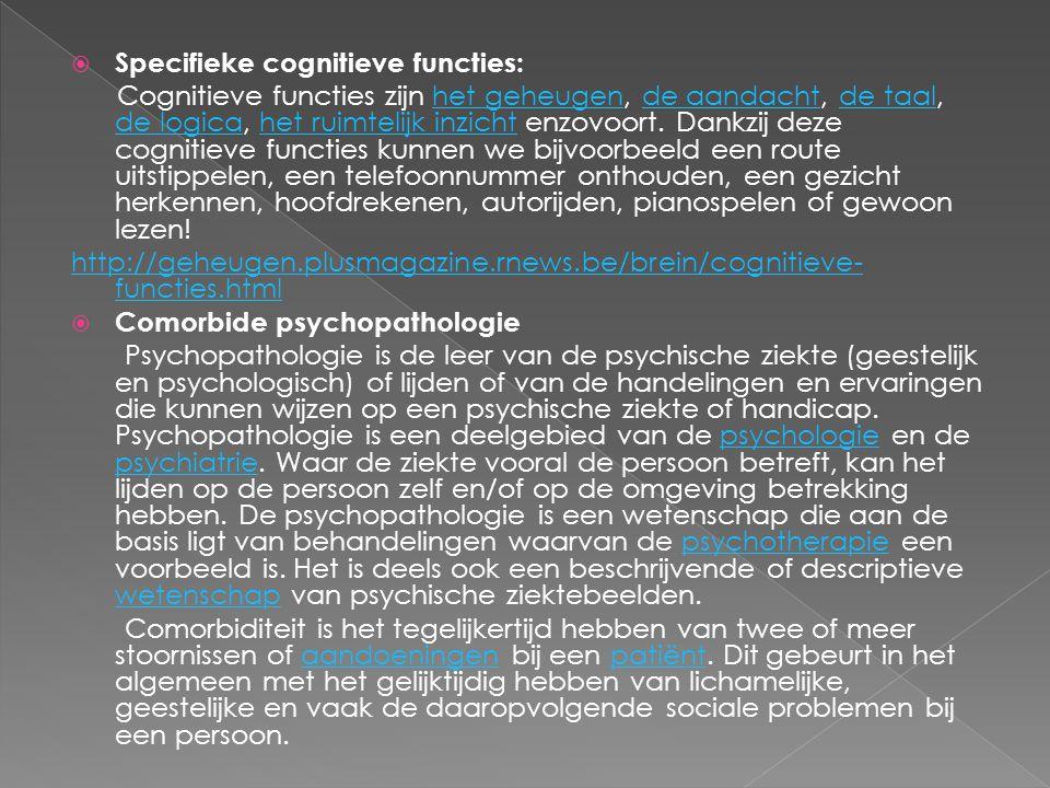  Specifieke cognitieve functies: Cognitieve functies zijn het geheugen, de aandacht, de taal, de logica, het ruimtelijk inzicht enzovoort. Dankzij de