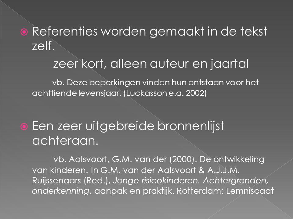  Referenties worden gemaakt in de tekst zelf. zeer kort, alleen auteur en jaartal vb. Deze beperkingen vinden hun ontstaan voor het achttiende levens