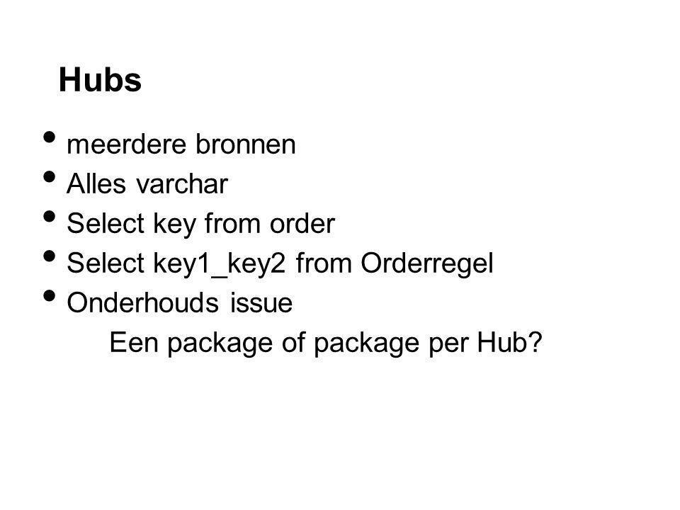 Hubs meerdere bronnen Alles varchar Select key from order Select key1_key2 from Orderregel Onderhouds issue Een package of package per Hub?