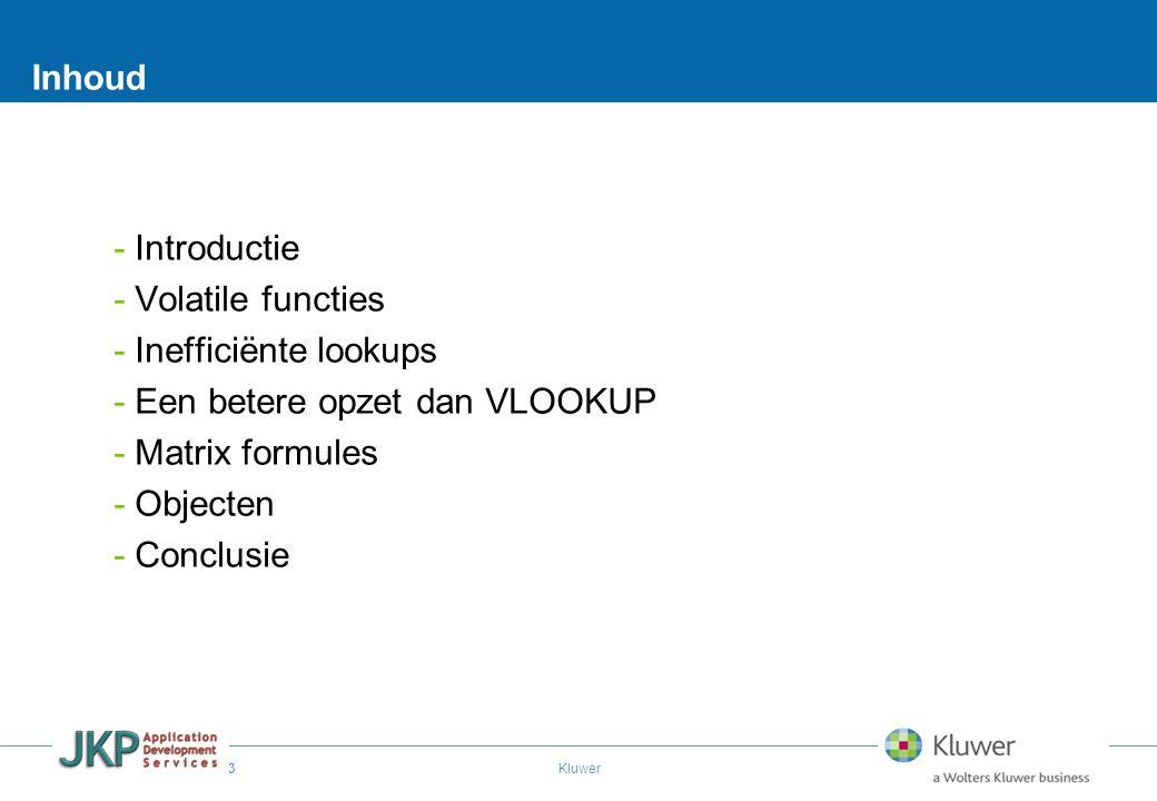 3 Kluwer Inhoud -Introductie -Volatile functies -Inefficiënte lookups -Een betere opzet dan VLOOKUP -Matrix formules -Objecten -Conclusie