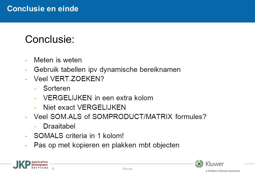 6 Kluwer Conclusie en einde Conclusie: -Meten is weten -Gebruik tabellen ipv dynamische bereiknamen -Veel VERT.ZOEKEN? -Sorteren -VERGELIJKEN in een e