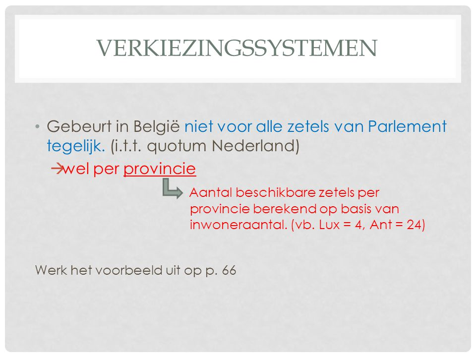 VERKIEZINGSSYSTEMEN Gebeurt in België niet voor alle zetels van Parlement tegelijk. (i.t.t. quotum Nederland)  wel per provincie Aantal beschikbare z