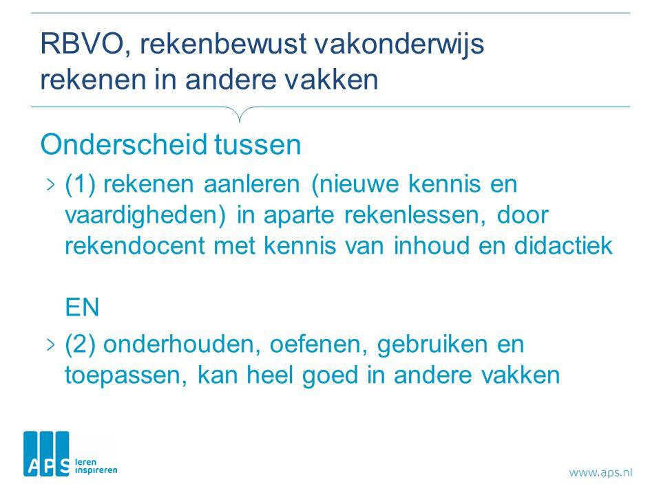 RBVO, rekenbewust vakonderwijs rekenen in andere vakken Onderscheid tussen (1) rekenen aanleren (nieuwe kennis en vaardigheden) in aparte rekenlessen, door rekendocent met kennis van inhoud en didactiek EN (2) onderhouden, oefenen, gebruiken en toepassen, kan heel goed in andere vakken