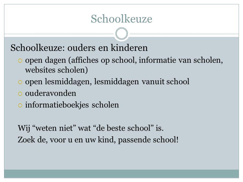 Schoolkeuze Schoolkeuze: ouders en kinderen  open dagen (affiches op school, informatie van scholen, websites scholen)  open lesmiddagen, lesmiddage