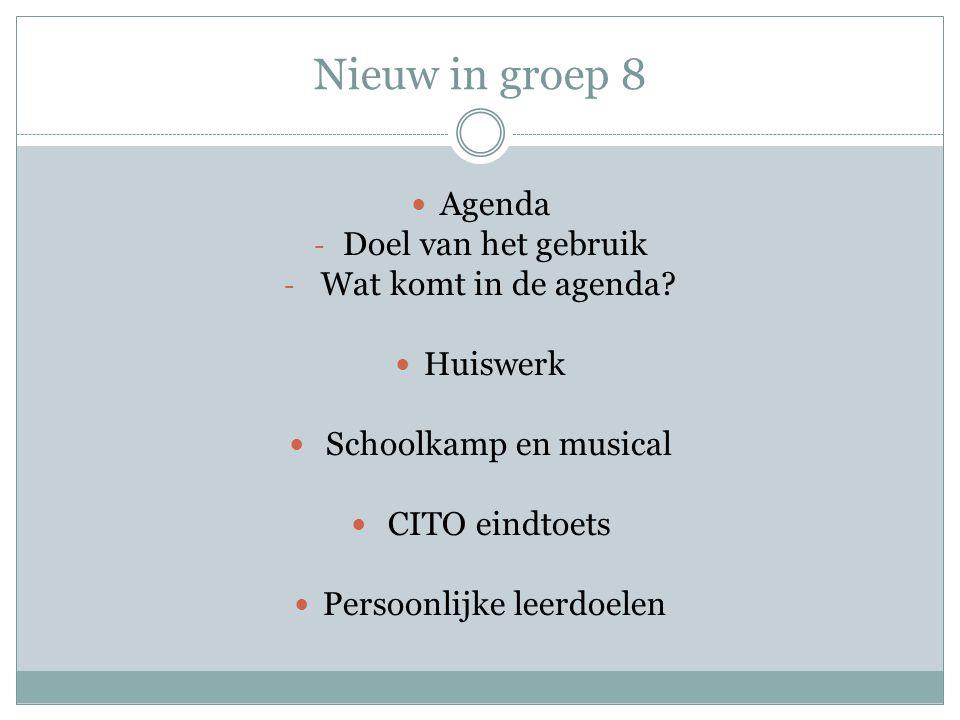 Nieuw in groep 8 Agenda - Doel van het gebruik - Wat komt in de agenda? Huiswerk Schoolkamp en musical CITO eindtoets Persoonlijke leerdoelen