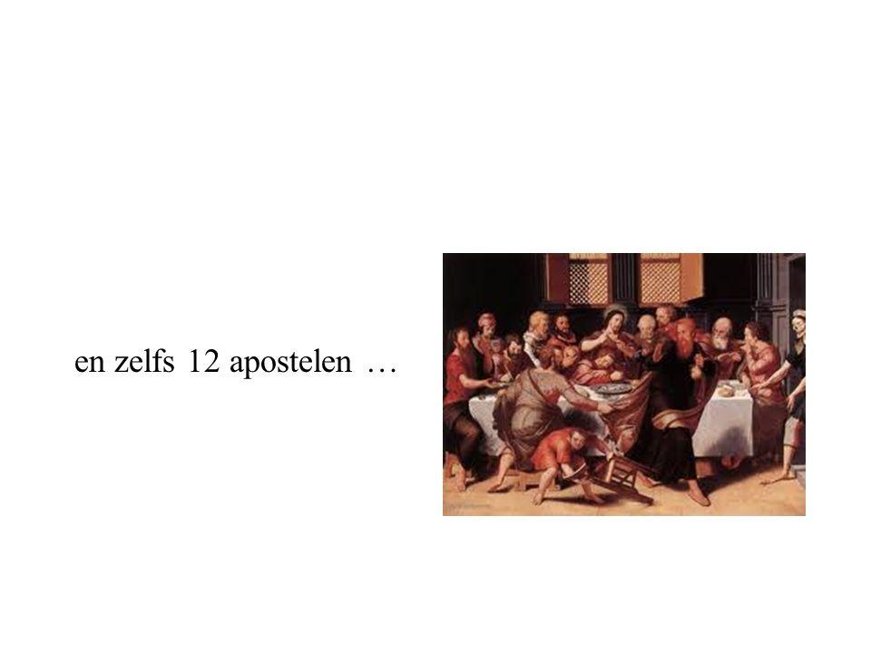 en zelfs 12 apostelen …