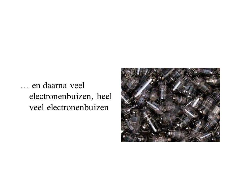 … en daarna veel electronenbuizen, heel veel electronenbuizen