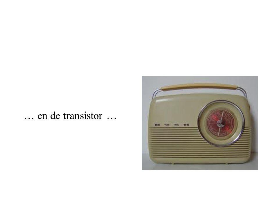 … en de transistor …