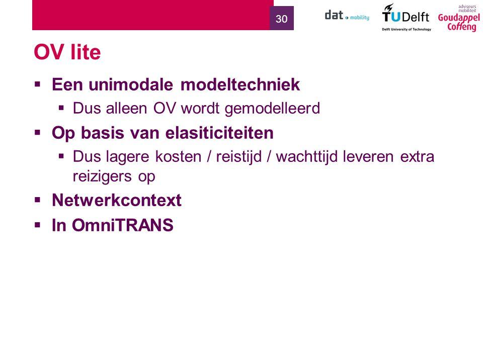 30 OV lite  Een unimodale modeltechniek  Dus alleen OV wordt gemodelleerd  Op basis van elasiticiteiten  Dus lagere kosten / reistijd / wachttijd leveren extra reizigers op  Netwerkcontext  In OmniTRANS
