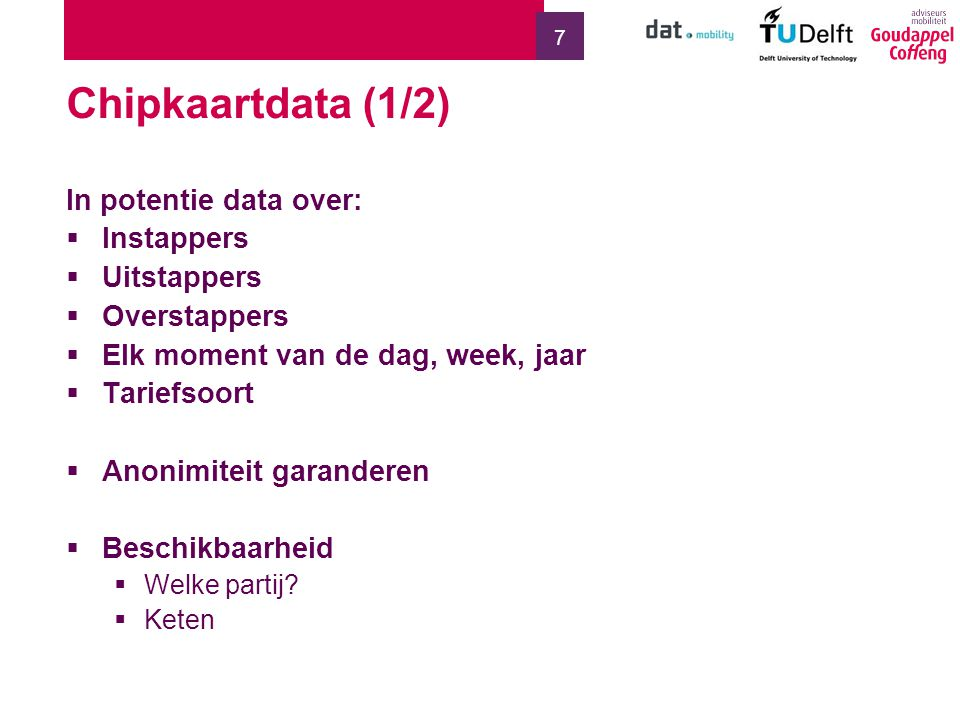 7 Chipkaartdata (1/2) In potentie data over:  Instappers  Uitstappers  Overstappers  Elk moment van de dag, week, jaar  Tariefsoort  Anonimiteit