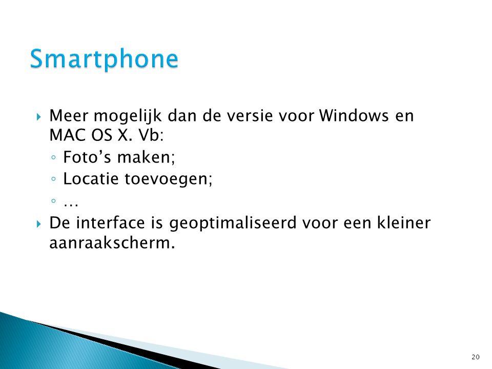  Meer mogelijk dan de versie voor Windows en MAC OS X.