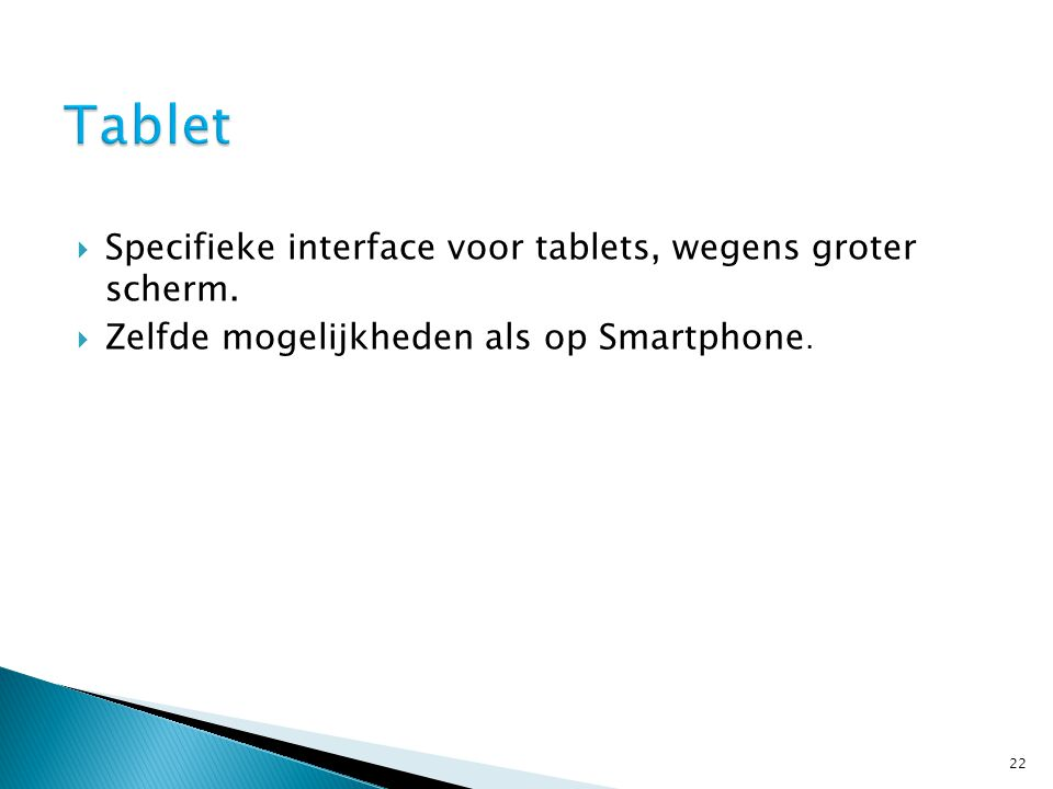  Specifieke interface voor tablets, wegens groter scherm.