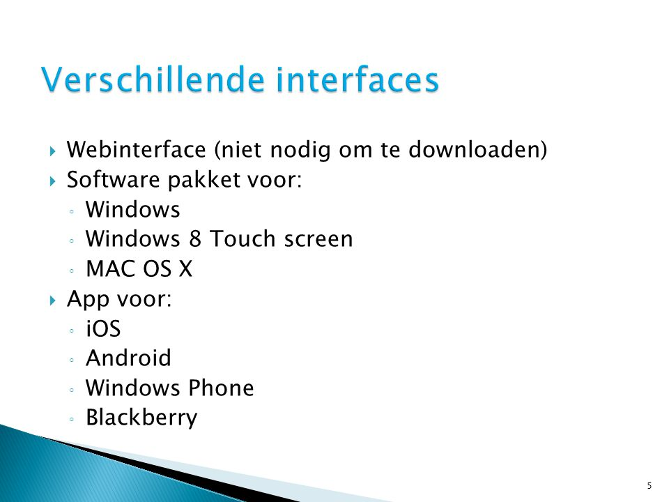  Webinterface (niet nodig om te downloaden)  Software pakket voor: ◦ Windows ◦ Windows 8 Touch screen ◦ MAC OS X  App voor: ◦ iOS ◦ Android ◦ Windows Phone ◦ Blackberry 5