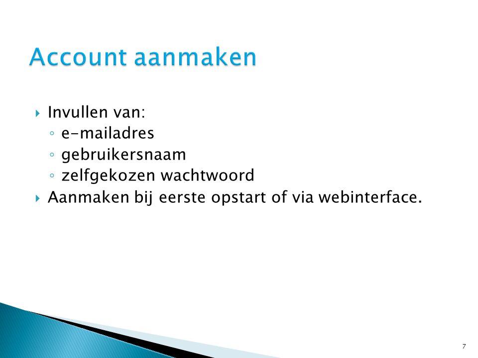  Invullen van: ◦ e-mailadres ◦ gebruikersnaam ◦ zelfgekozen wachtwoord  Aanmaken bij eerste opstart of via webinterface.