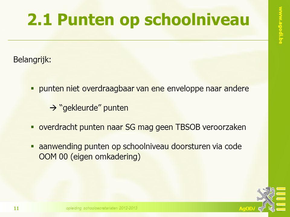 """www.agodi.be AgODi 2.1 Punten op schoolniveau Belangrijk:  punten niet overdraagbaar van ene enveloppe naar andere  """"gekleurde"""" punten  overdracht"""