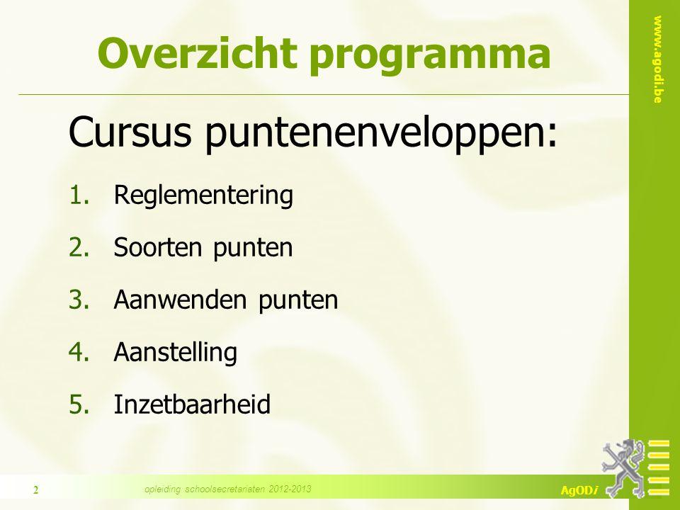 www.agodi.be AgODi Overzicht programma Cursus puntenenveloppen: 1.Reglementering 2.Soorten punten 3.Aanwenden punten 4.Aanstelling 5.Inzetbaarheid 2 o