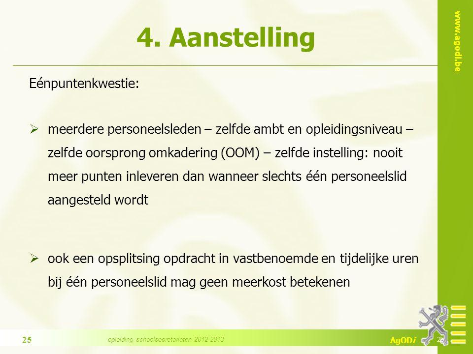 www.agodi.be AgODi 4. Aanstelling Eénpuntenkwestie:  meerdere personeelsleden – zelfde ambt en opleidingsniveau – zelfde oorsprong omkadering (OOM) –