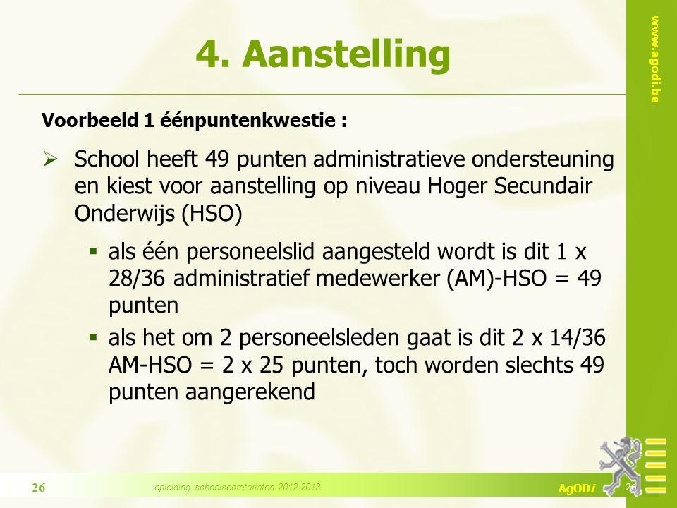 www.agodi.be AgODi 4. Aanstelling Voorbeeld 1 éénpuntenkwestie :  School heeft 49 punten administratieve ondersteuning en kiest voor aanstelling op n