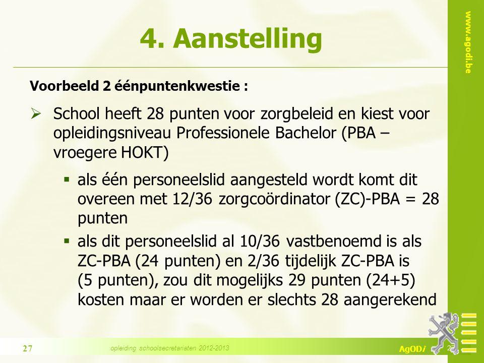 www.agodi.be AgODi 4. Aanstelling Voorbeeld 2 éénpuntenkwestie :  School heeft 28 punten voor zorgbeleid en kiest voor opleidingsniveau Professionele