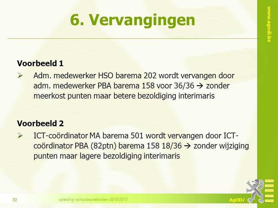 www.agodi.be AgODi 6. Vervangingen Voorbeeld 1  Adm. medewerker HSO barema 202 wordt vervangen door adm. medewerker PBA barema 158 voor 36/36  zonde