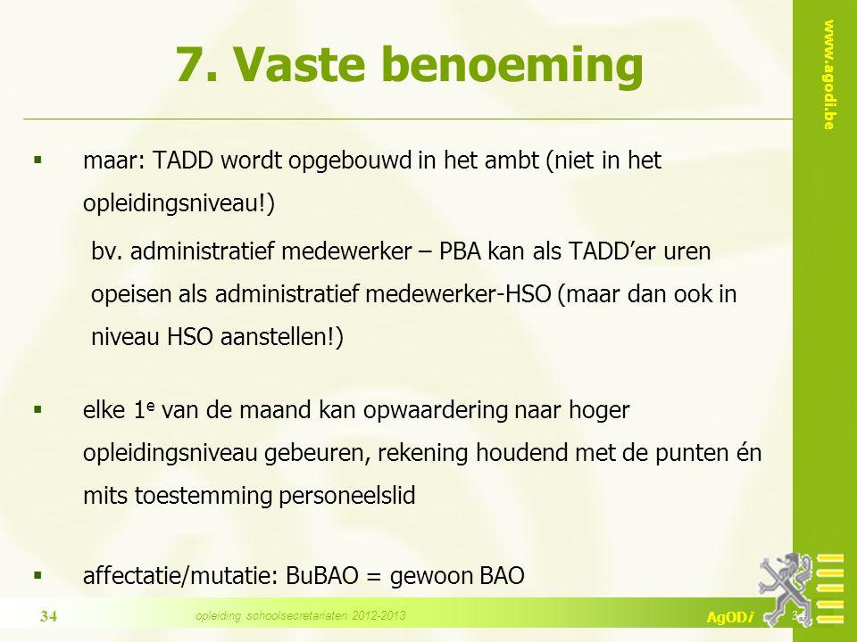 www.agodi.be AgODi 7. Vaste benoeming  maar: TADD wordt opgebouwd in het ambt (niet in het opleidingsniveau!) bv. administratief medewerker – PBA kan