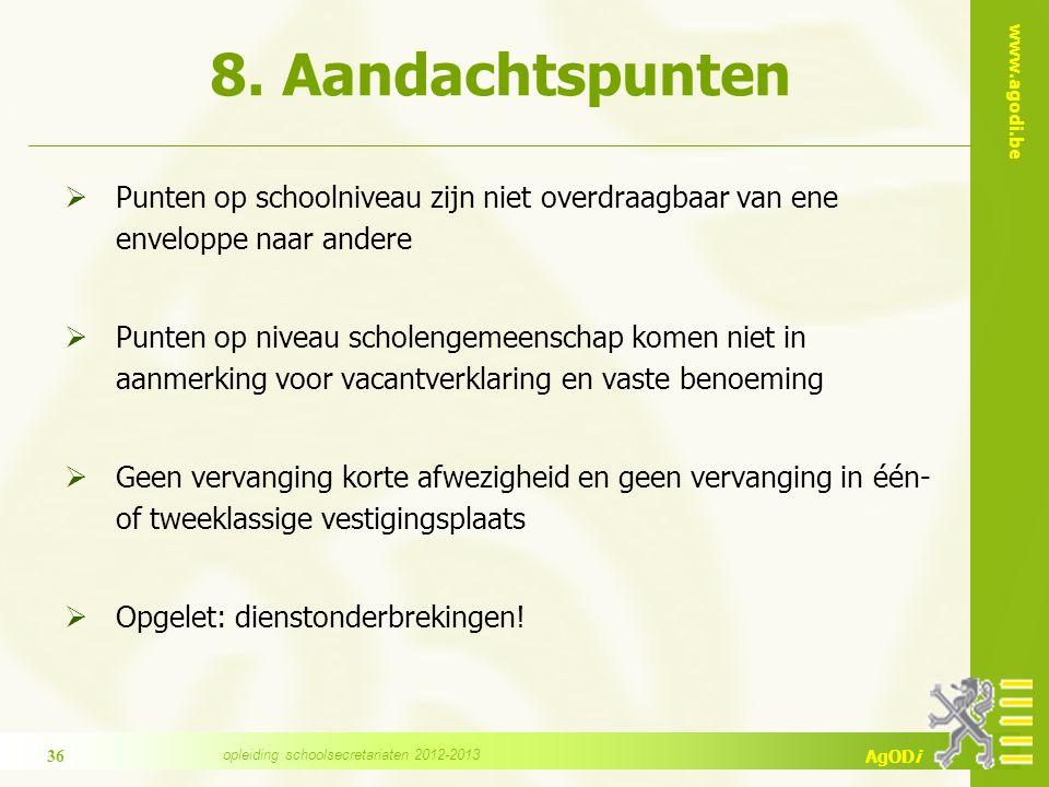 www.agodi.be AgODi 8. Aandachtspunten  Punten op schoolniveau zijn niet overdraagbaar van ene enveloppe naar andere  Punten op niveau scholengemeens
