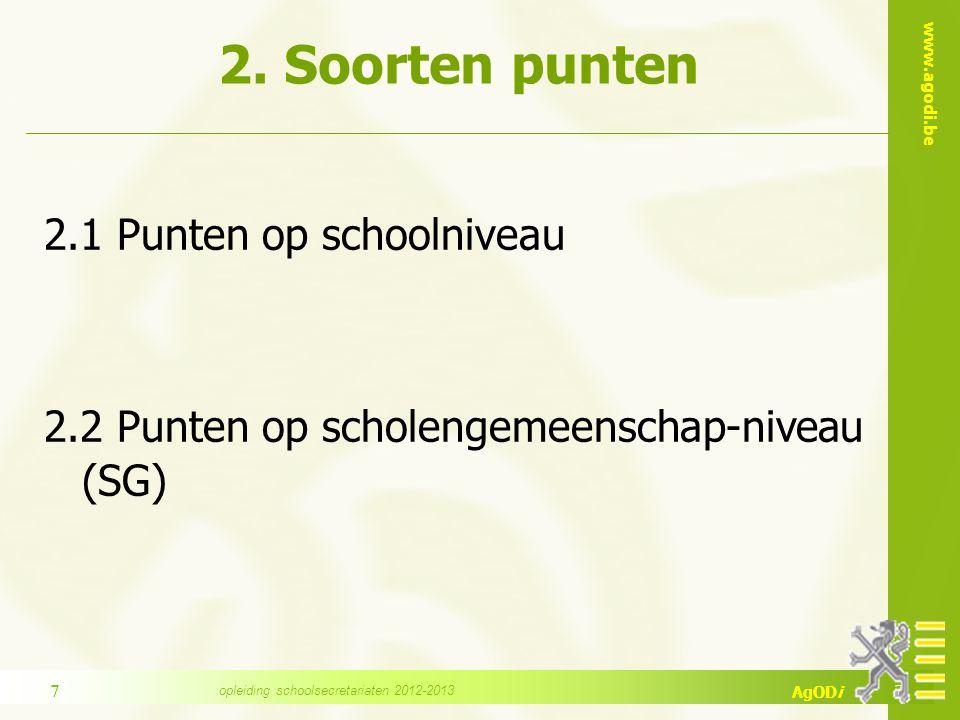 www.agodi.be AgODi 2. Soorten punten 2.1 Punten op schoolniveau 2.2 Punten op scholengemeenschap-niveau (SG) 7 7 opleiding schoolsecretariaten 2012-20