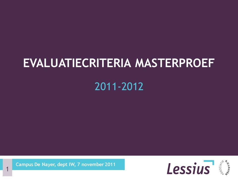 Jaarvak Criteria van de tussentijdse evaluatie Criteria van de eindevaluatie Richtlijnen masterproeftekst Belangrijke data Waar kan je terecht met je vragen.