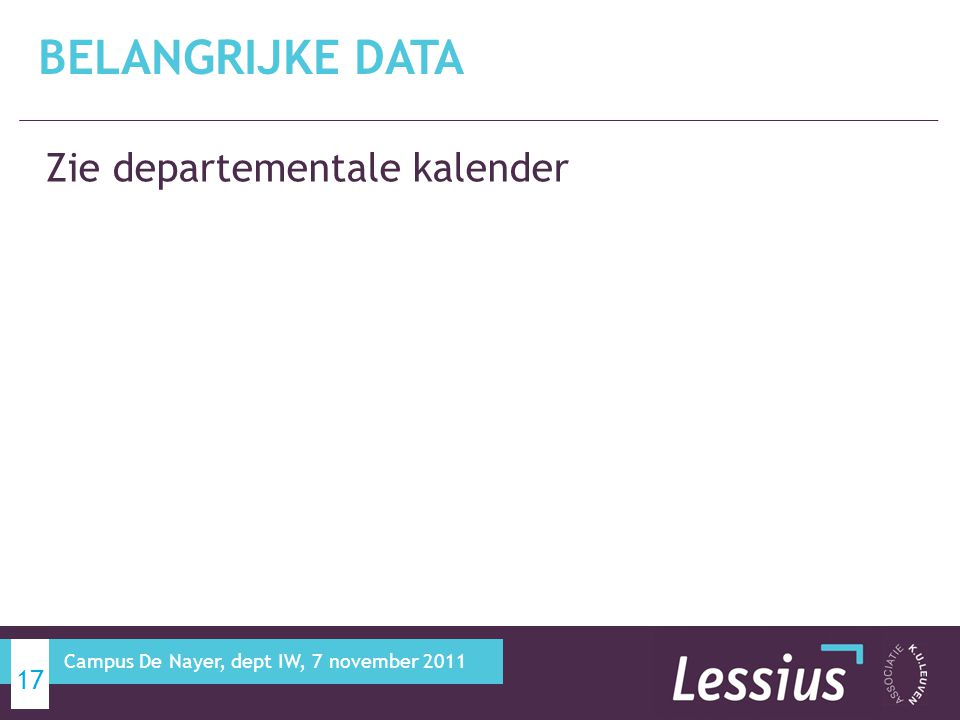 Zie departementale kalender BELANGRIJKE DATA 17 Campus De Nayer, dept IW, 7 november 2011