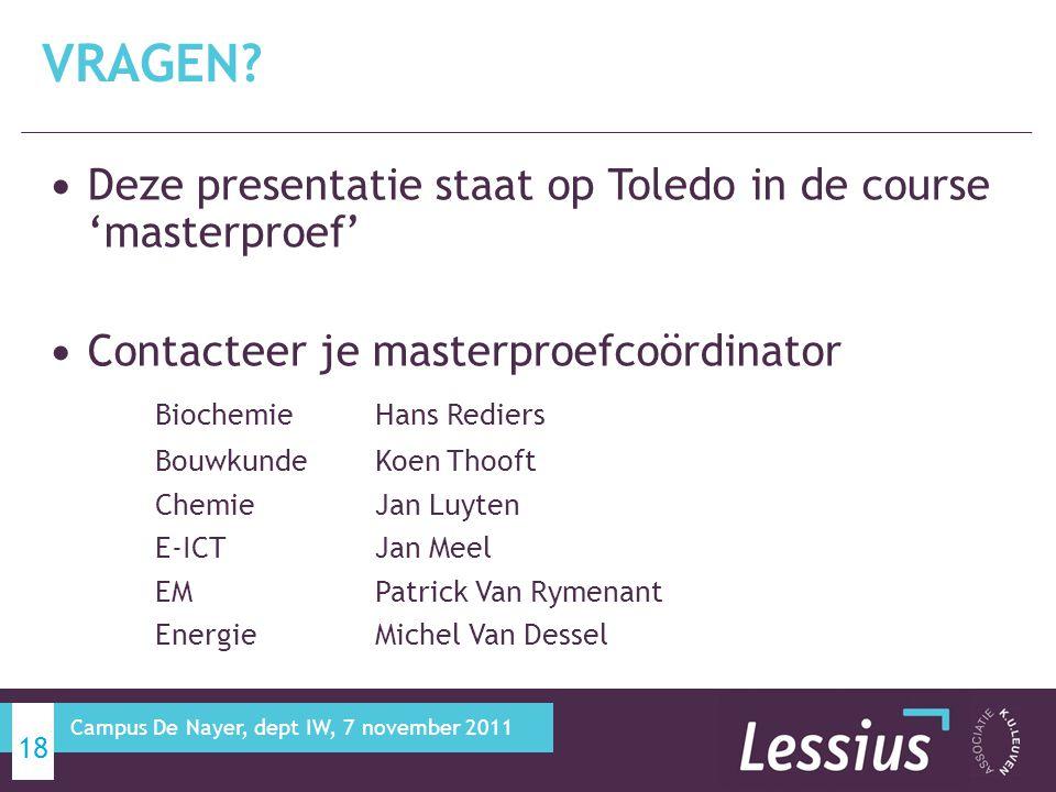 Deze presentatie staat op Toledo in de course 'masterproef' Contacteer je masterproefcoördinator Biochemie Hans Rediers Bouwkunde Koen Thooft Chemie Jan Luyten E-ICT Jan Meel EM Patrick Van Rymenant Energie Michel Van Dessel VRAGEN.