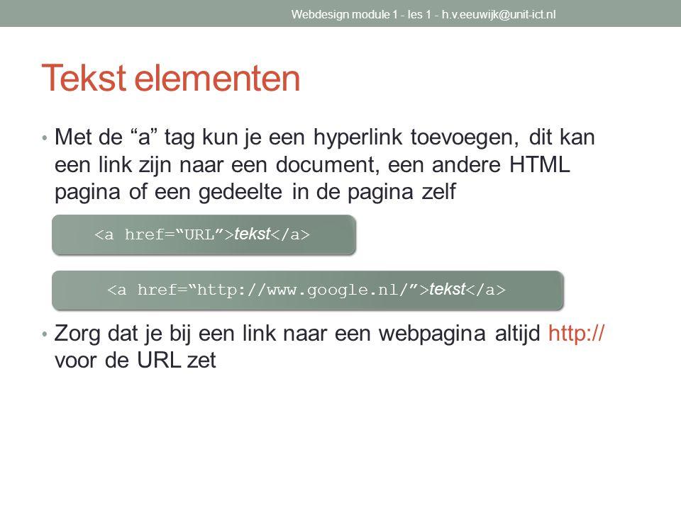 """Tekst elementen Met de """"a"""" tag kun je een hyperlink toevoegen, dit kan een link zijn naar een document, een andere HTML pagina of een gedeelte in de p"""