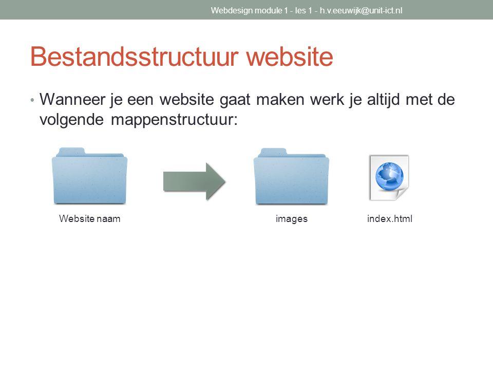 Bestandsstructuur website Wanneer je een website gaat maken werk je altijd met de volgende mappenstructuur: Website naamimages index.html Webdesign mo
