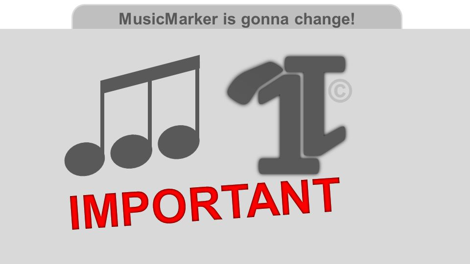 MusicMarker is gonna change! 1 1
