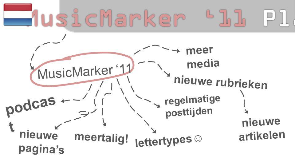 MusicMarker '11 meer media nieuwe rubrieken nieuwe artikelen podcas t regelmatige posttijden nieuwe pagina's meertalig.