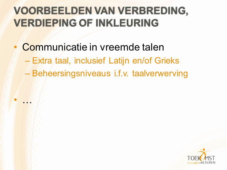 VOORBEELDEN VAN VERBREDING, VERDIEPING OF INKLEURING Communicatie in vreemde talen –Extra taal, inclusief Latijn en/of Grieks –Beheersingsniveaus i.f.v.