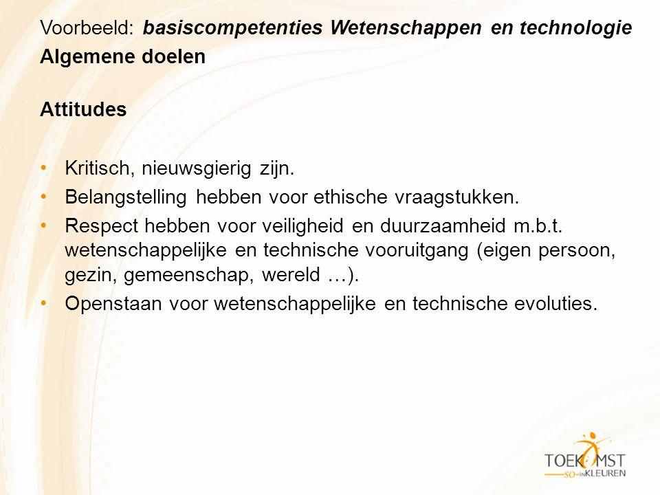 Voorbeeld: basiscompetenties Wetenschappen en technologie Algemene doelen Attitudes Kritisch, nieuwsgierig zijn.
