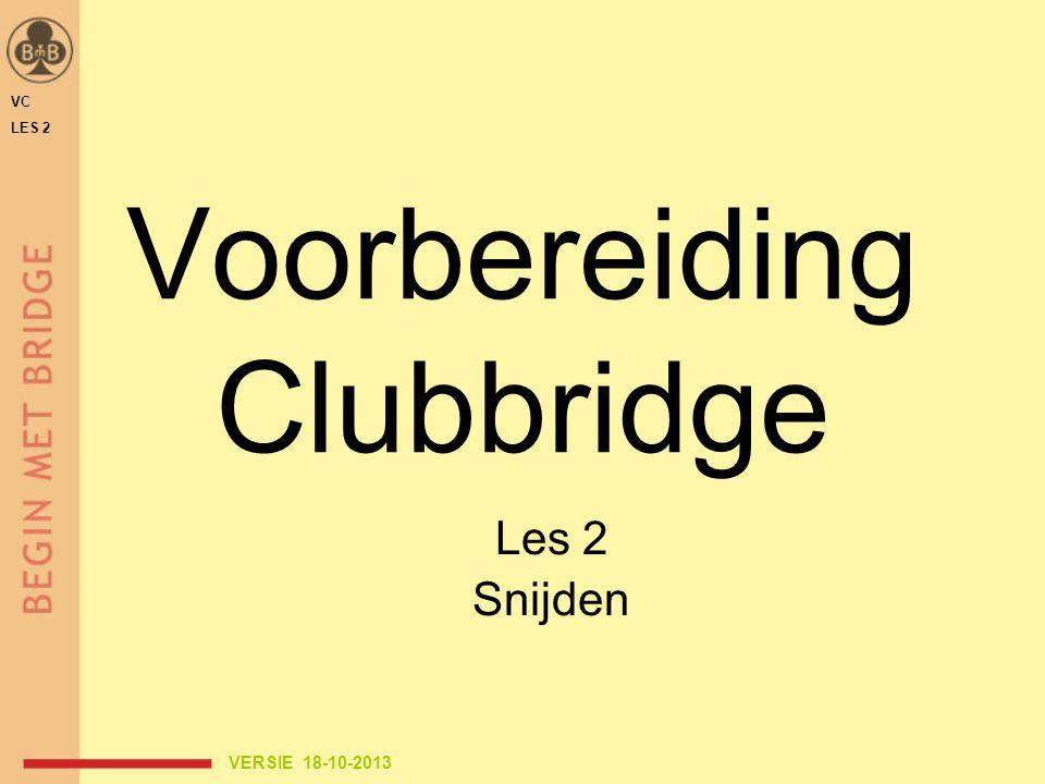 Voorbereiding Clubbridge Les 2 Snijden VC LES 2 VERSIE 18-10-2013