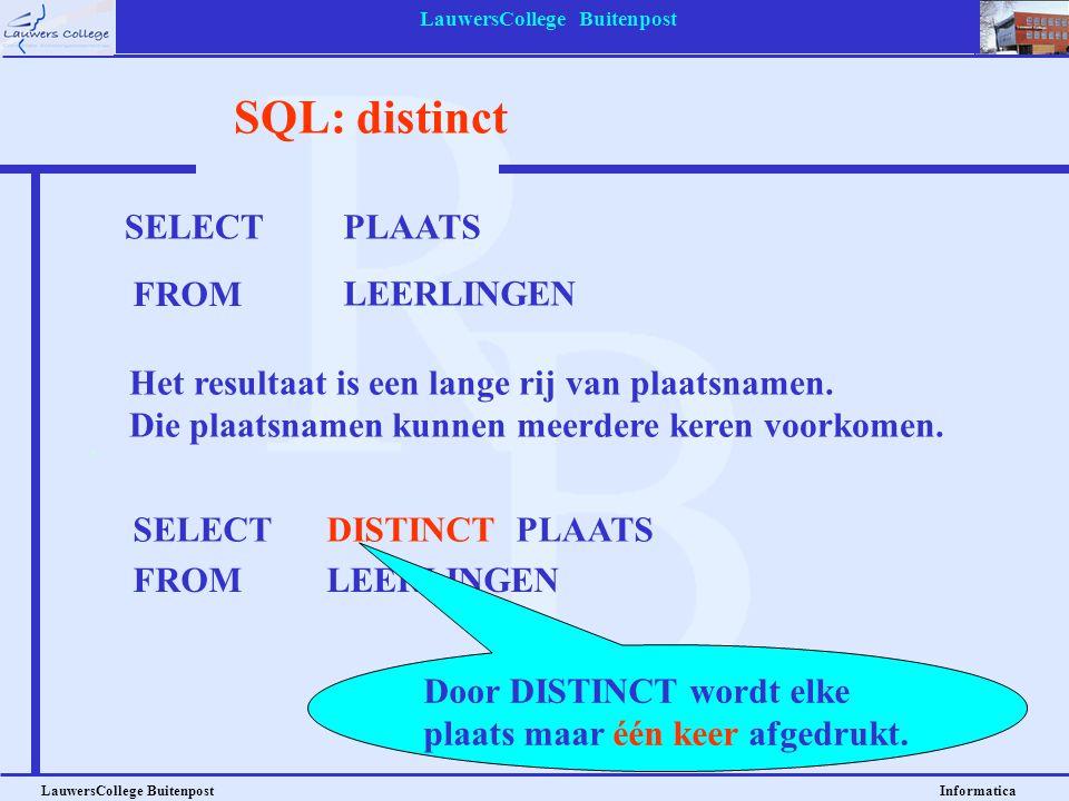 LauwersCollege Buitenpost LauwersCollege Buitenpost Informatica SQL: distinct SELECTPLAATS FROM LEERLINGEN Het resultaat is een lange rij van plaatsna