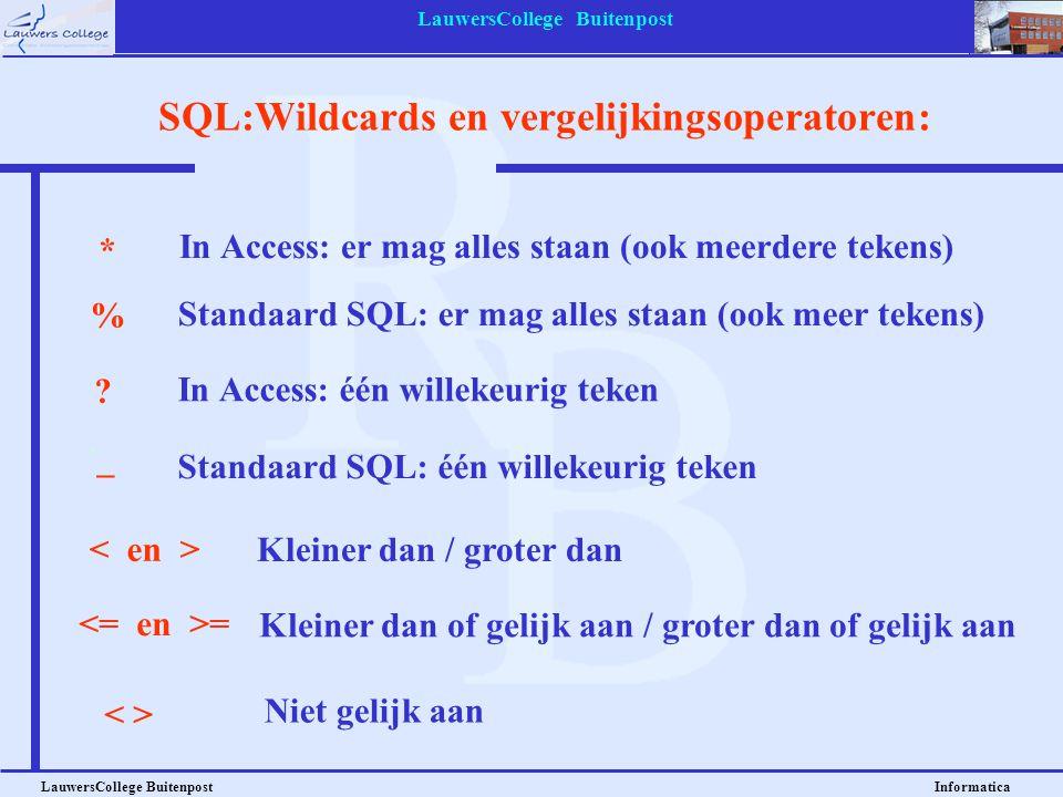 LauwersCollege Buitenpost LauwersCollege Buitenpost Informatica SQL:Wildcards en vergelijkingsoperatoren: % _ = Standaard SQL: er mag alles staan (ook