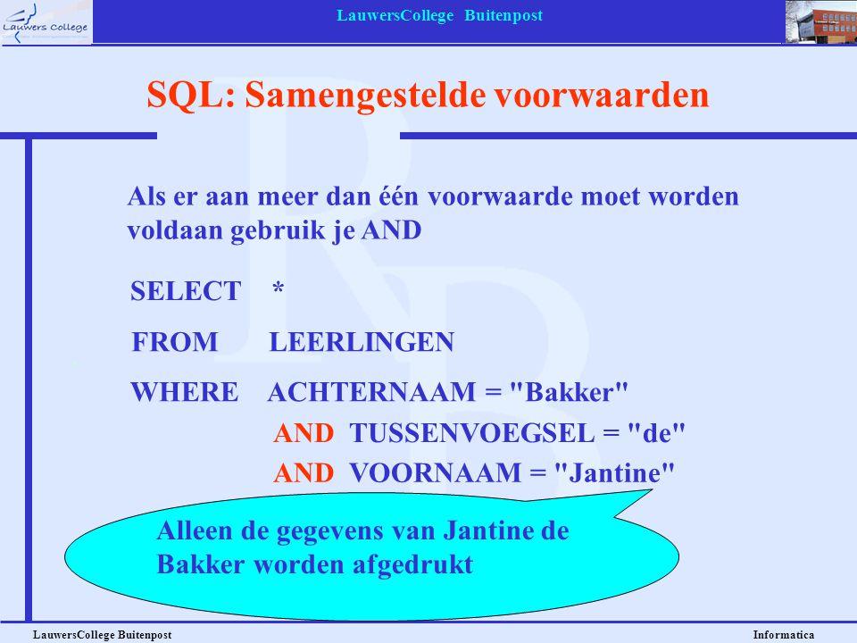 LauwersCollege Buitenpost LauwersCollege Buitenpost Informatica SQL: Samengestelde voorwaarden Als er aan meer dan één voorwaarde moet worden voldaan