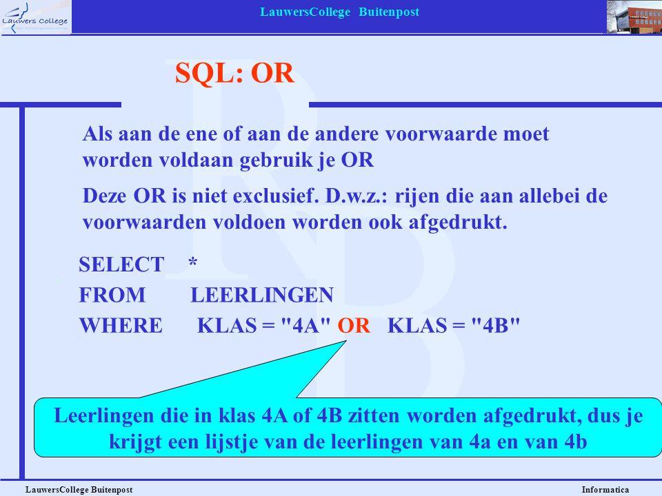 LauwersCollege Buitenpost LauwersCollege Buitenpost Informatica SQL: OR Deze OR is niet exclusief. D.w.z.: rijen die aan allebei de voorwaarden voldoe