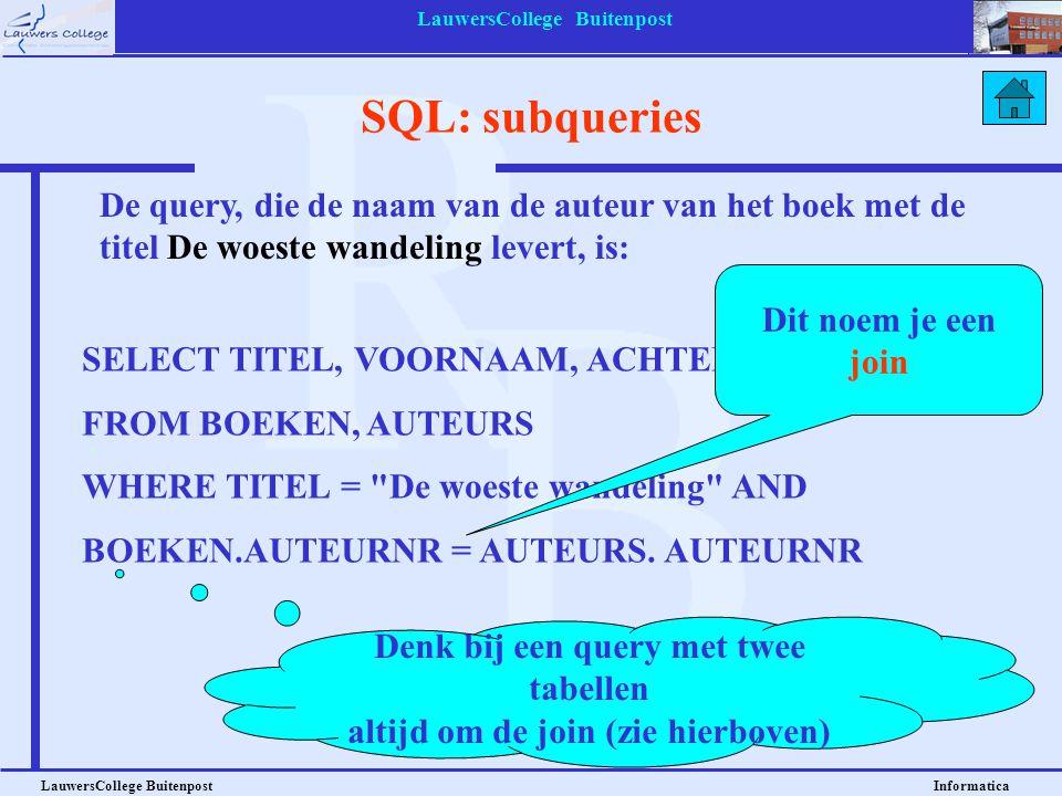 LauwersCollege Buitenpost LauwersCollege Buitenpost Informatica SQL: subqueries SELECT TITEL, VOORNAAM, ACHTERNAAM FROM BOEKEN, AUTEURS WHERE TITEL =