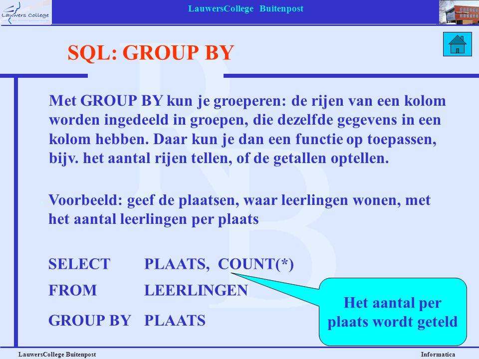 LauwersCollege Buitenpost LauwersCollege Buitenpost Informatica SQL: GROUP BY Met GROUP BY kun je groeperen: de rijen van een kolom worden ingedeeld i