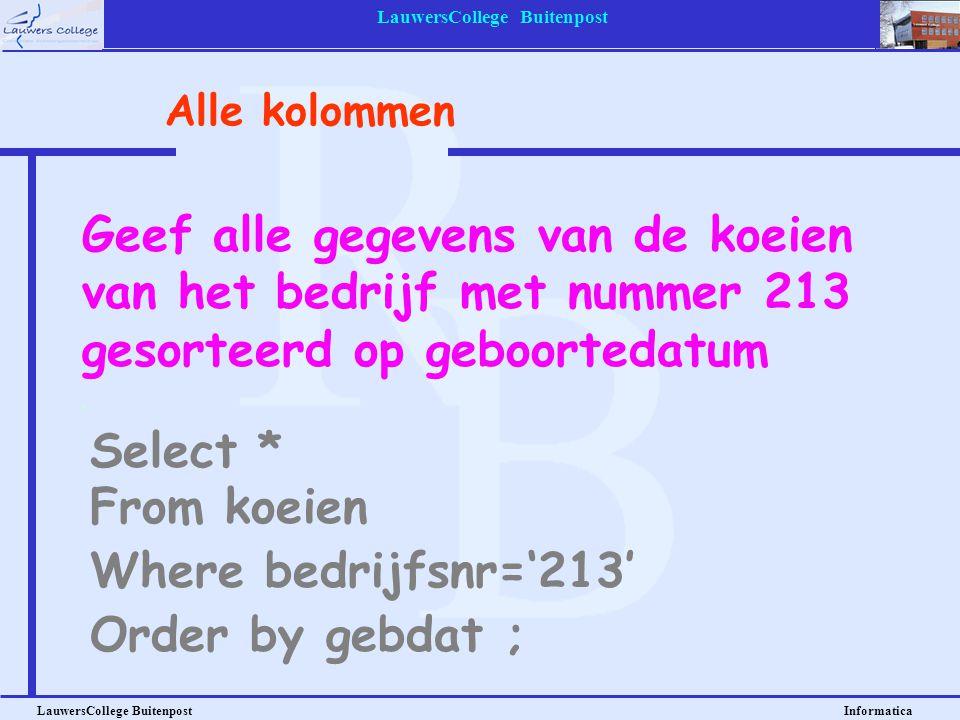LauwersCollege Buitenpost LauwersCollege Buitenpost Informatica Geef alle gegevens van de koeien van het bedrijf met nummer 213 gesorteerd op geboorte
