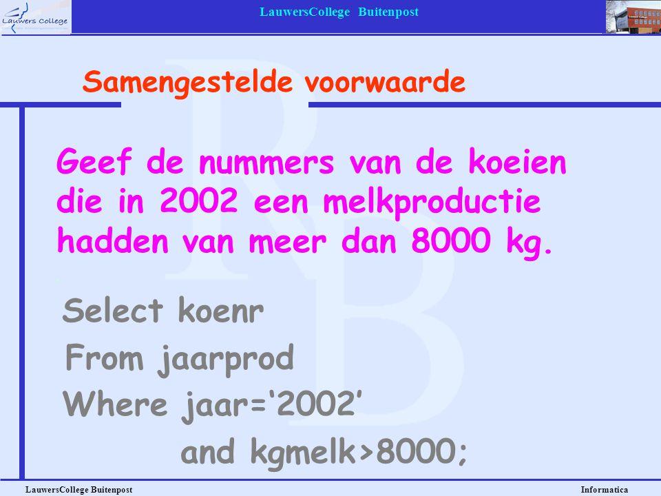 LauwersCollege Buitenpost LauwersCollege Buitenpost Informatica Geef de nummers van de koeien die in 2002 een melkproductie hadden van meer dan 8000 k