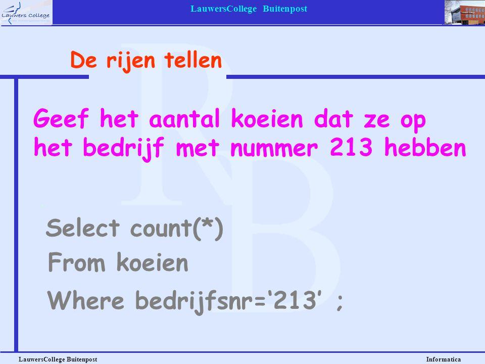LauwersCollege Buitenpost LauwersCollege Buitenpost Informatica Geef het aantal koeien dat ze op het bedrijf met nummer 213 hebben Select count(*) De