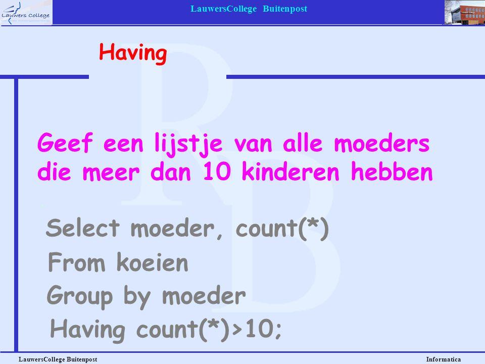 LauwersCollege Buitenpost LauwersCollege Buitenpost Informatica Geef een lijstje van alle moeders die meer dan 10 kinderen hebben Select moeder, count