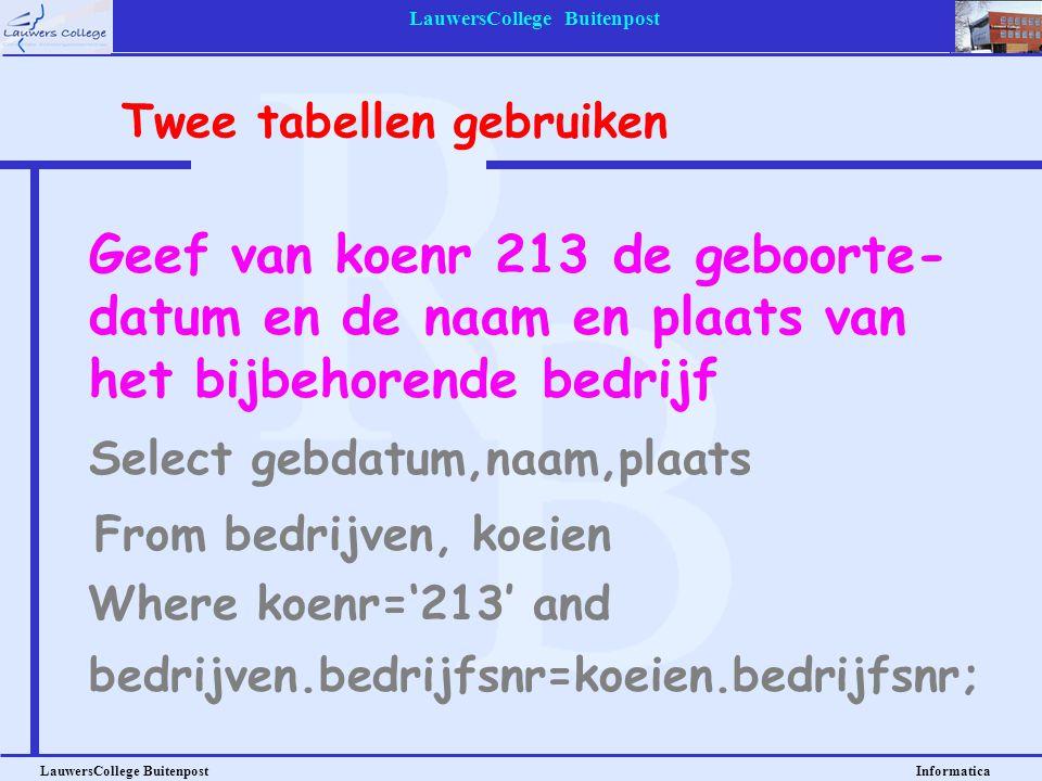 LauwersCollege Buitenpost LauwersCollege Buitenpost Informatica Geef van koenr 213 de geboorte- datum en de naam en plaats van het bijbehorende bedrij