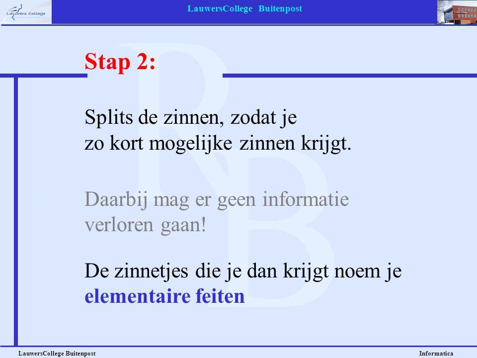 LauwersCollege Buitenpost LauwersCollege Buitenpost Informatica Stap 2: Splits de zinnen, zodat je zo kort mogelijke zinnen krijgt. Daarbij mag er gee