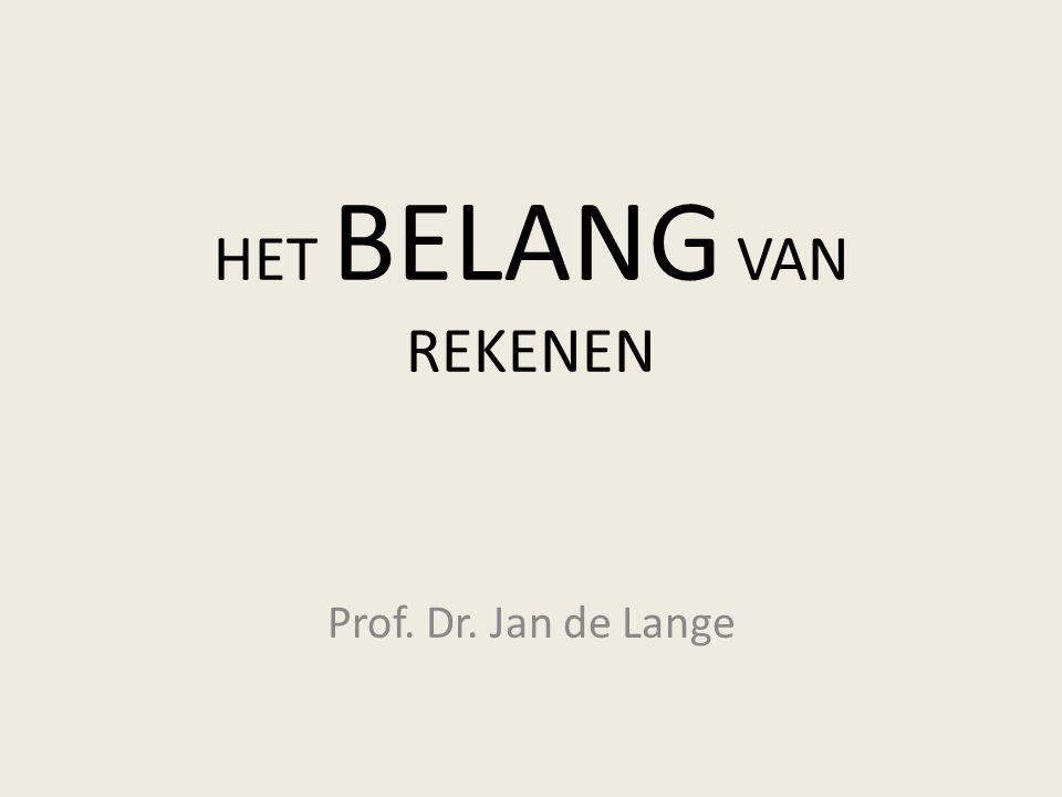 HET BELANG VAN REKENEN Prof. Dr. Jan de Lange